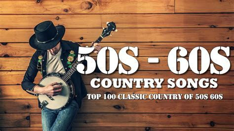Best Classic Country Songs Of 50s 60s   Top 100 Classic