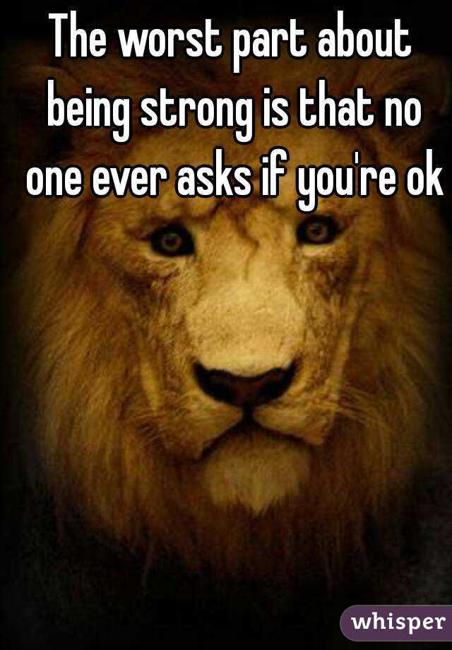 The Worst Part About Being Strong Is That No One Ever Asks If Youre Ok