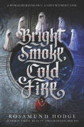 Title: Bright Smoke, Cold Fire, Author: Rosamund Hodge