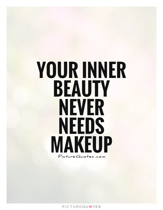 Your Inner Beauty Never Needs Makeup Picture Quotes
