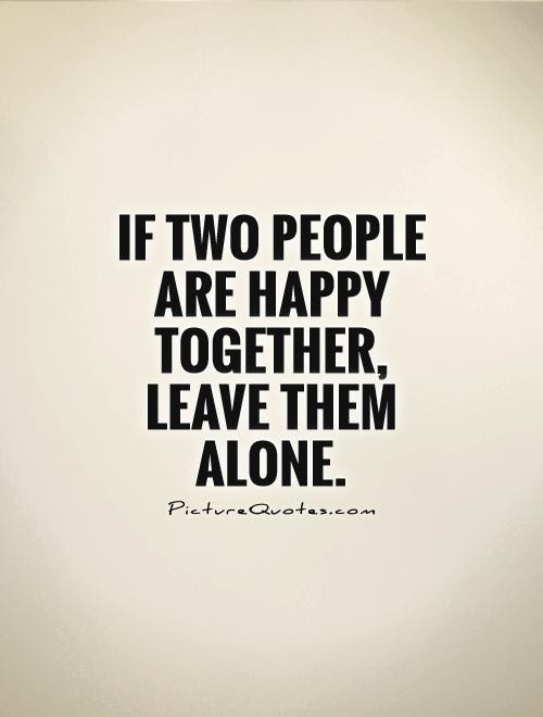 If Two People Are Happy Together Leave Them Alone Picture Quotes