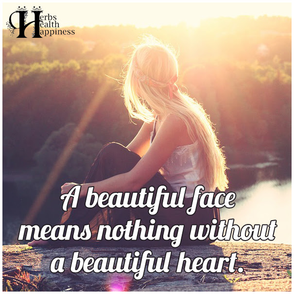 A Beautiful Face Means Nothing Without A Beautiful Heart ø