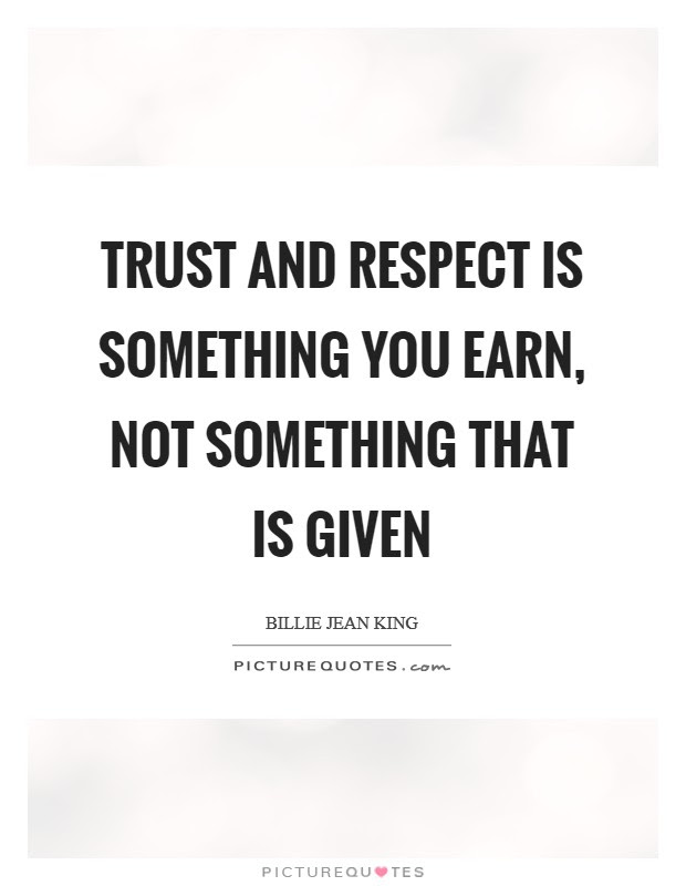 Trust And Respect Is Something You Earn Not Something That Is