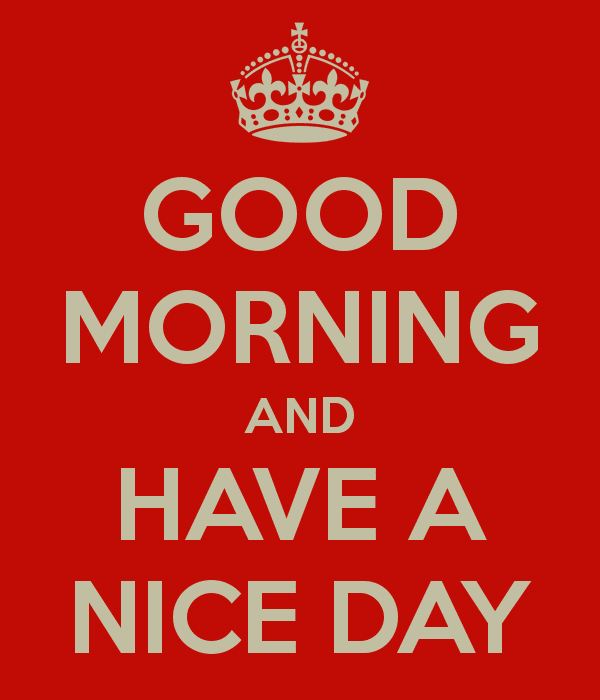 Good Morning And Have A Nice Day Pictures Photos And Images For