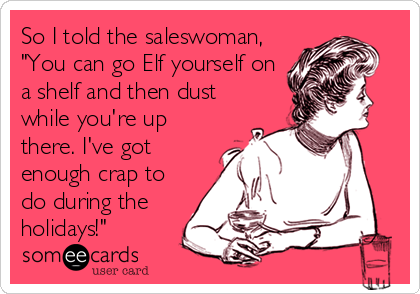 someecards.com - So I told the saleswoman,