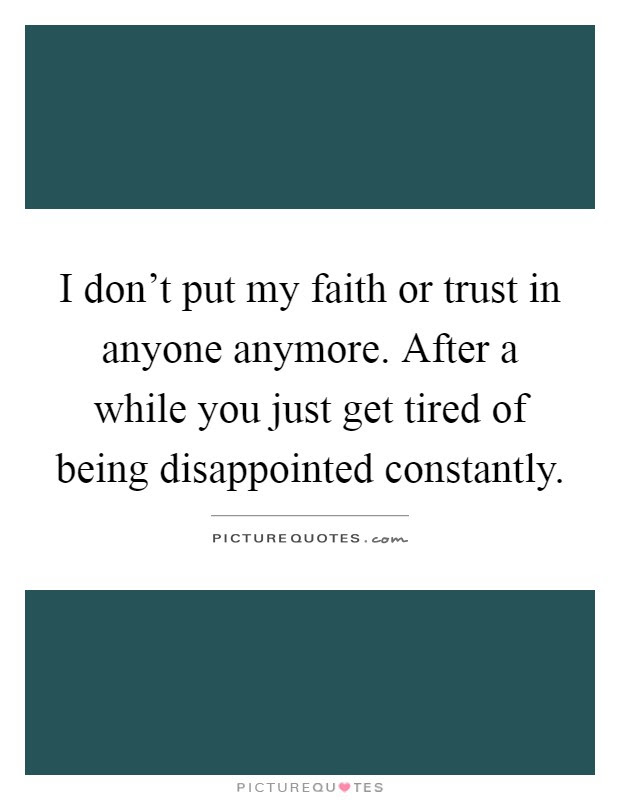 I Dont Put My Faith Or Trust In Anyone Anymore After A While