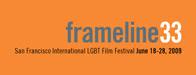 Frameline33: San Francisco International LGBT Film Festival June 18-28 2009
