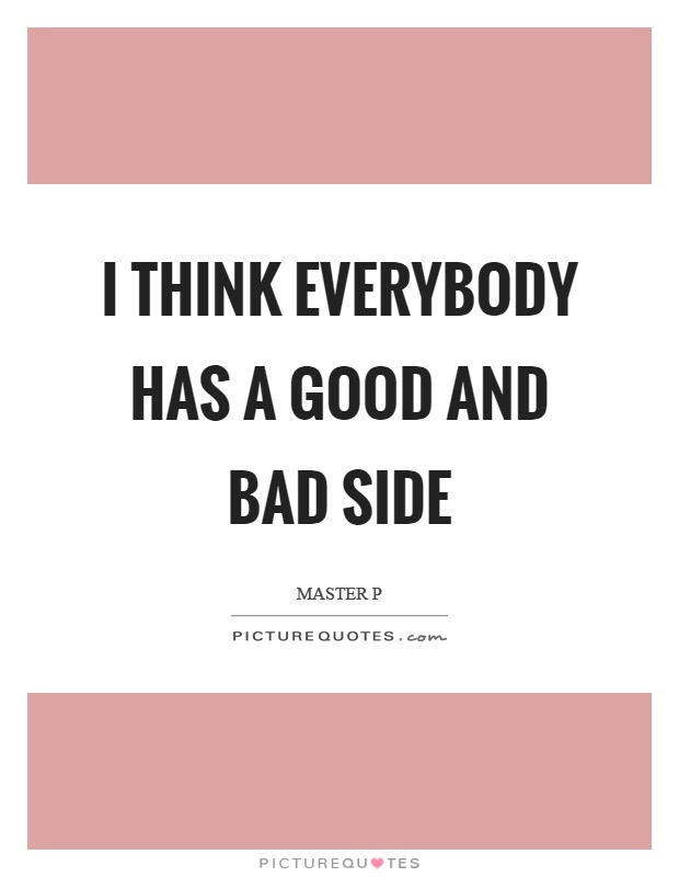 I Think Everybody Has A Good And Bad Side Picture Quotes