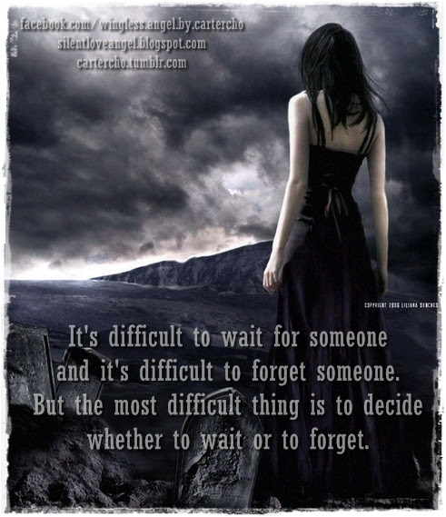 Its Difficult To Wait For Someone And Its Difficult To Forget