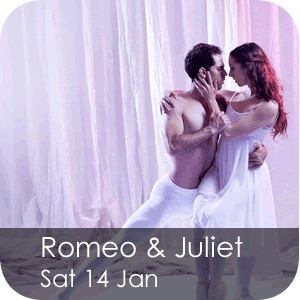 Romeo & Juliet - Saturday 14 January