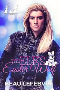 The Elf's Easter Wolf by Beau LeFebvre