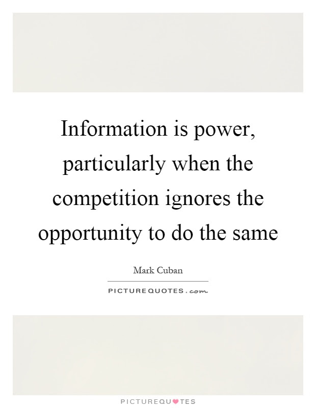 Information Is Power Particularly When The Competition Ignores
