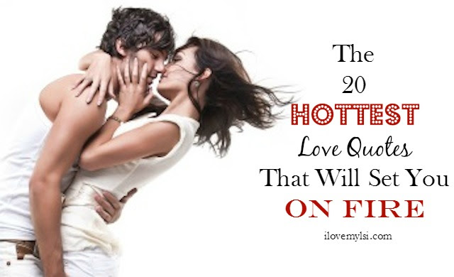 20 Hottest Love Quotes That Will Set You On Fire I Love My Lsi