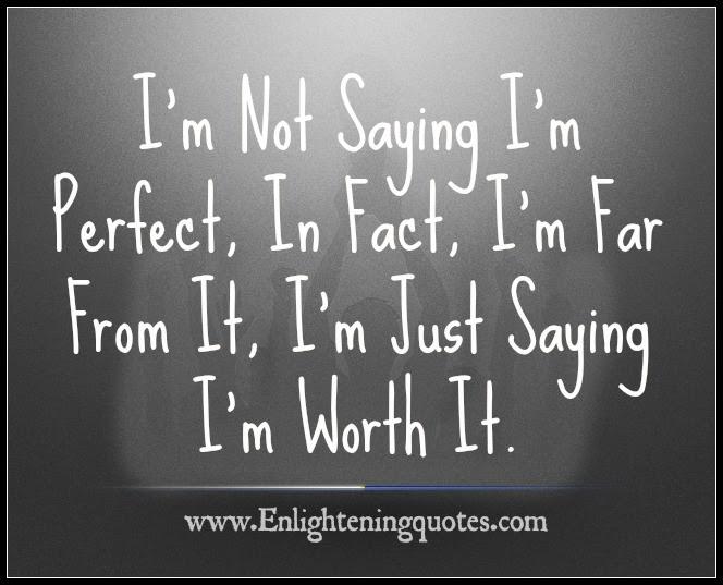 Im Just Saying Im Worth It Enlightening Quotes