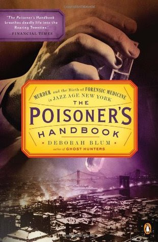 The Poisoners Handbook Murder And The Birth Of Forensic Medicine In Jazz Age New York