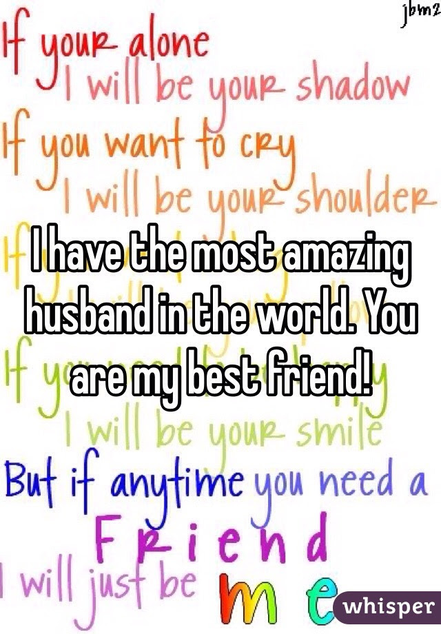 I Have The Most Amazing Husband In The World You Are My Best Friend
