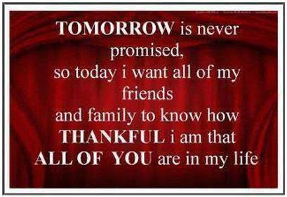 Tomorrow Is Never Promisedthank You Family Friends Pictures
