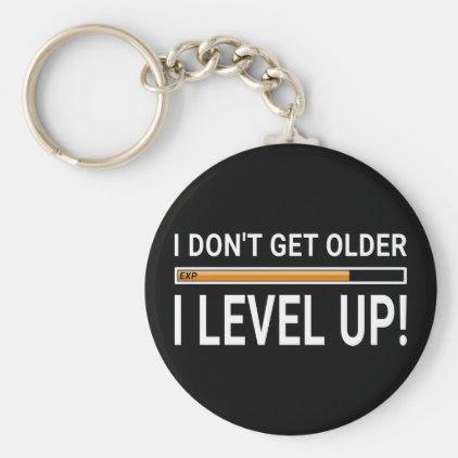 I don't get older - I level up! Keychain
