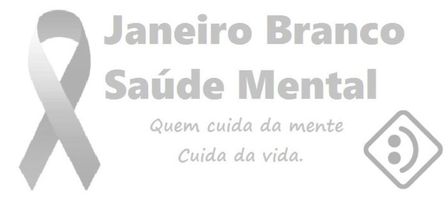 SAÚDE EM FOCO: JANEIRO BRANCO- Atenção a saúde mental