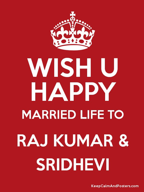 Wish U Happy Married Life To Raj Kumar Sridhevi Keep Calm And