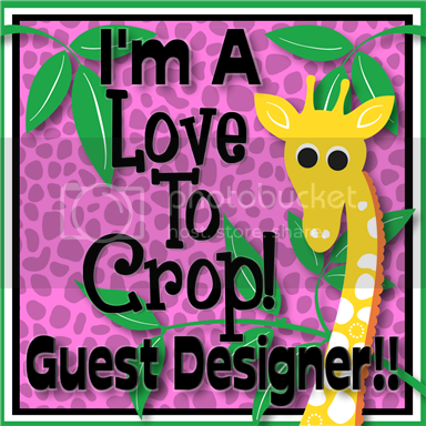 Love To Crop! Guest Designer