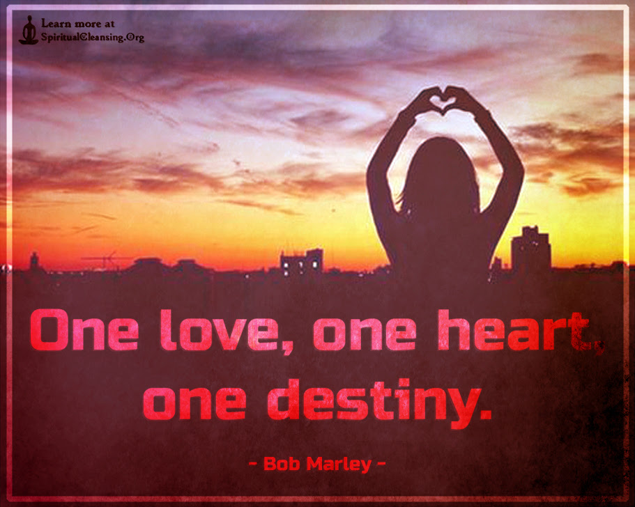 One Love One Heart One Destiny Spiritualcleansingorg Love