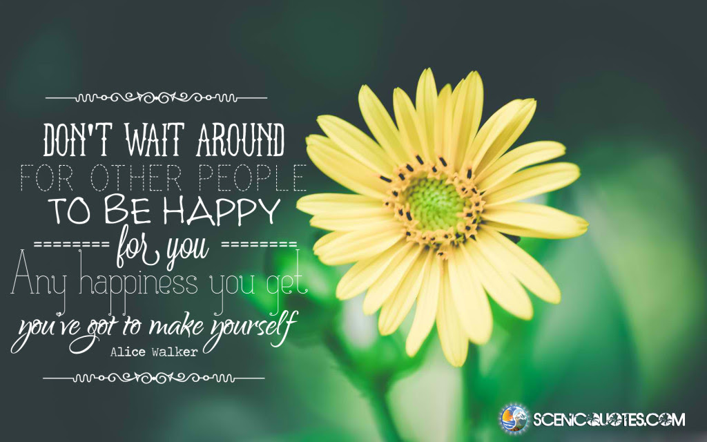 Dont Wait Around For Other People To Be Happy Scenic Quotes