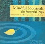 Mindful Moments For Stressful Days: Simple Ways To Find Meaning And Happiness In Daily Life