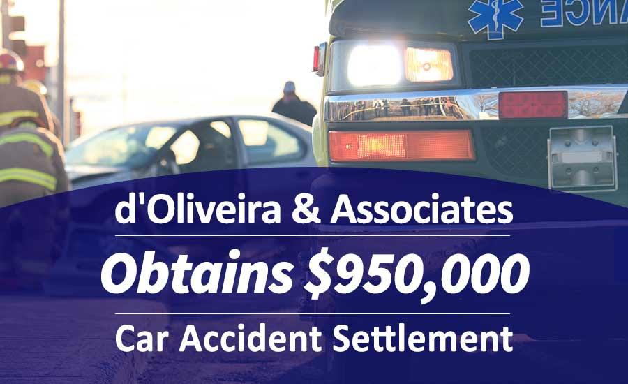 $950,000 Car Accident Settlement  d\u002639;Oliveira \u0026 Associates