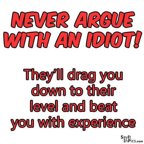 Best of Quotes About Arguing With Idiots