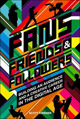 Scott Kirsner's new book: Fans, Friends & Followers. Building an audience and a creative career in the Digital Age