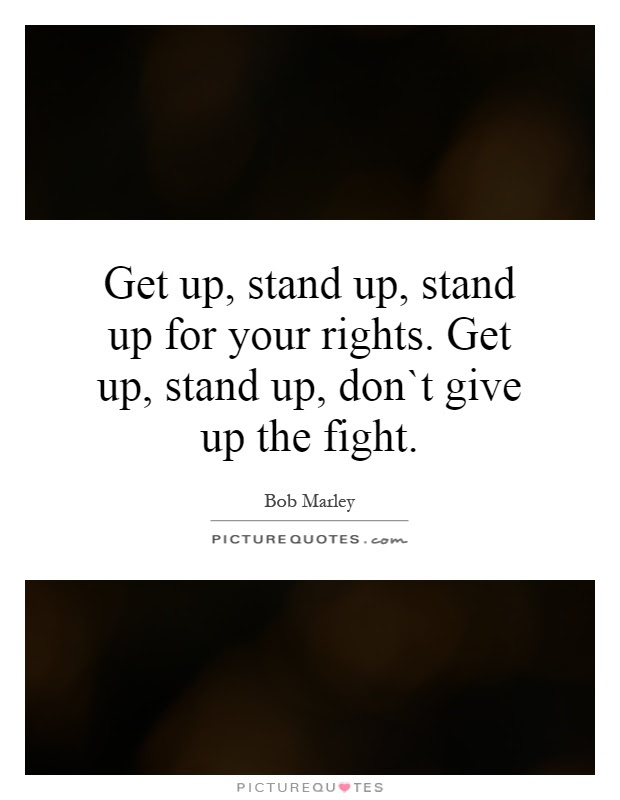 Get Up Stand Up Stand Up For Your Rights Get Up Stand Up