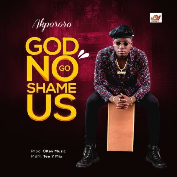 God No Go Shame Us – Akpororo