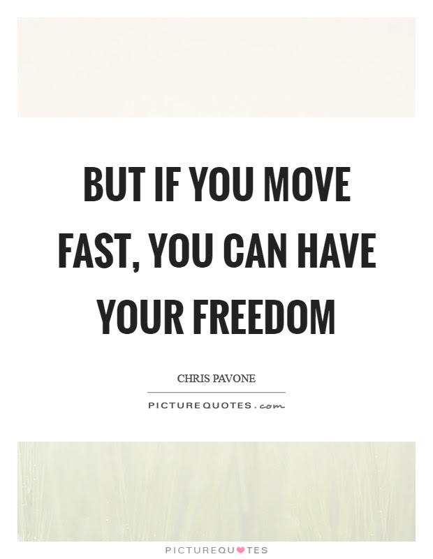But If You Move Fast You Can Have Your Freedom Picture Quotes