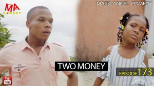 Download Comedy Video:- Mark Angel – Two Money