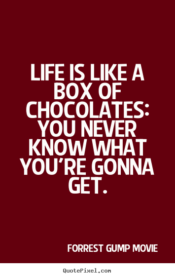 Life Quotes Life Is Like A Box Of Chocolates You Never Know
