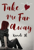Title: Take Me Far Away, Author: Kemdi Ik
