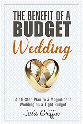 The Benefit of a Budget Wedding: A 10-Step Plan to a Magnificent Wedding on a Tight Budget (Frugal Living & Marriage)