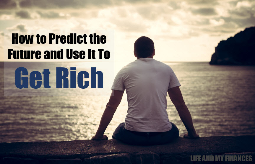 How To Predict The Future And Use It To Get Rich Life And My Finances