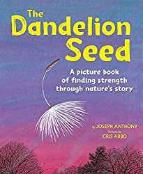 The Dandelion Seed by Joseph Anthony Illustrated by Cris Arbo