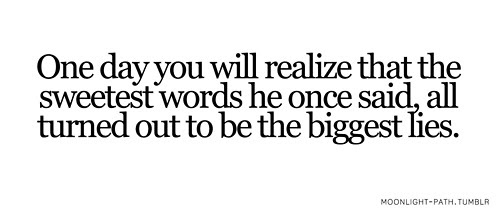 One Day You Will Realize That The Sweetest Words He Once Said All