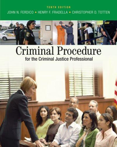 Criminal Procedure for the Criminal Justice Professional, John N. Ferdico, Henry F. Fradella, Christopher D. Totten, 0495095478