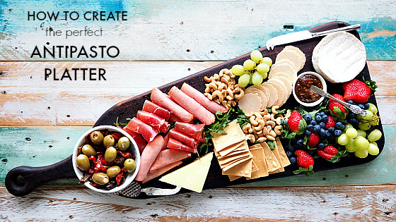 How to create the perfect antipasto platter