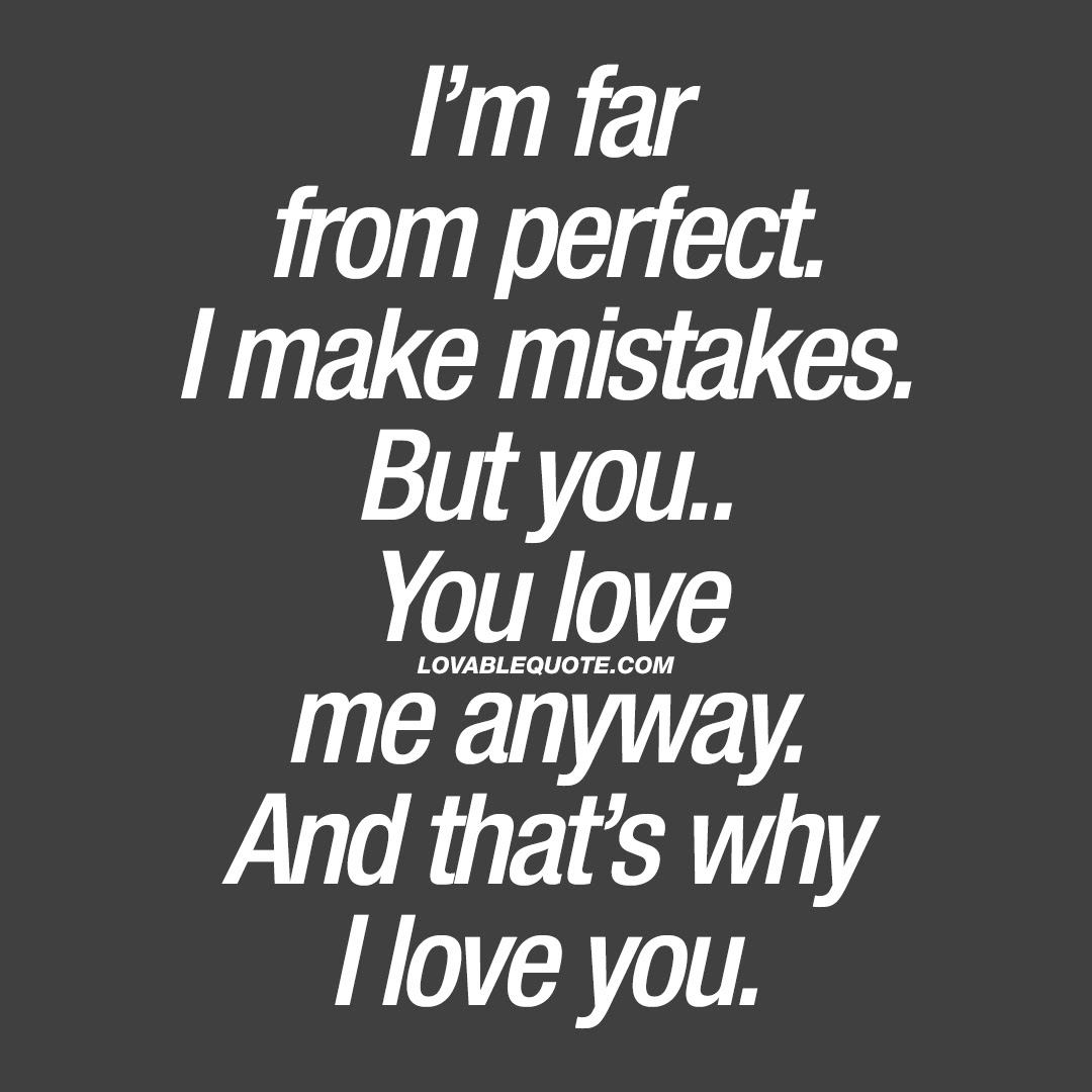 I m far from perfect I make mistakes