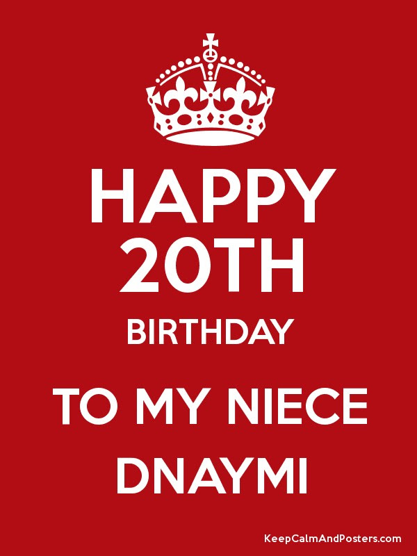 Happy 20th Birthday To My Niece Dnaymi Keep Calm And Posters