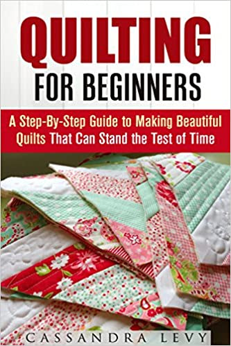 Quilting for Beginners: A Step-By-Step Guide to Making Beautiful Quilts That Can Stand the Test of Time (Crochet & Upcycling)