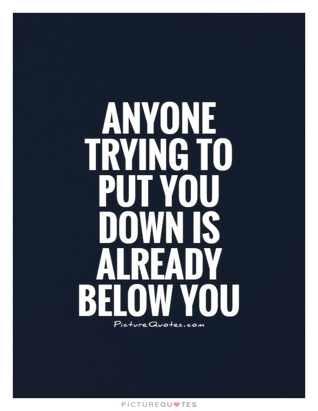 Anyone Trying To Put You Down Is Already Below You Picture Quotes