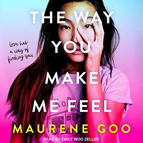 Audio The Way You Make Me Feel Maurene Goo