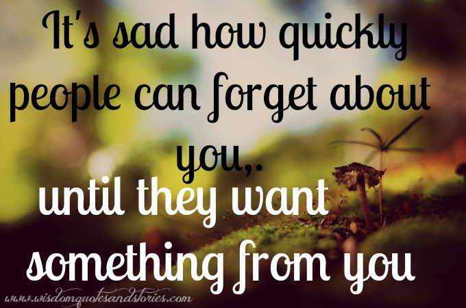 How Quickly People Can Forget You Wisdom Quotes Stories