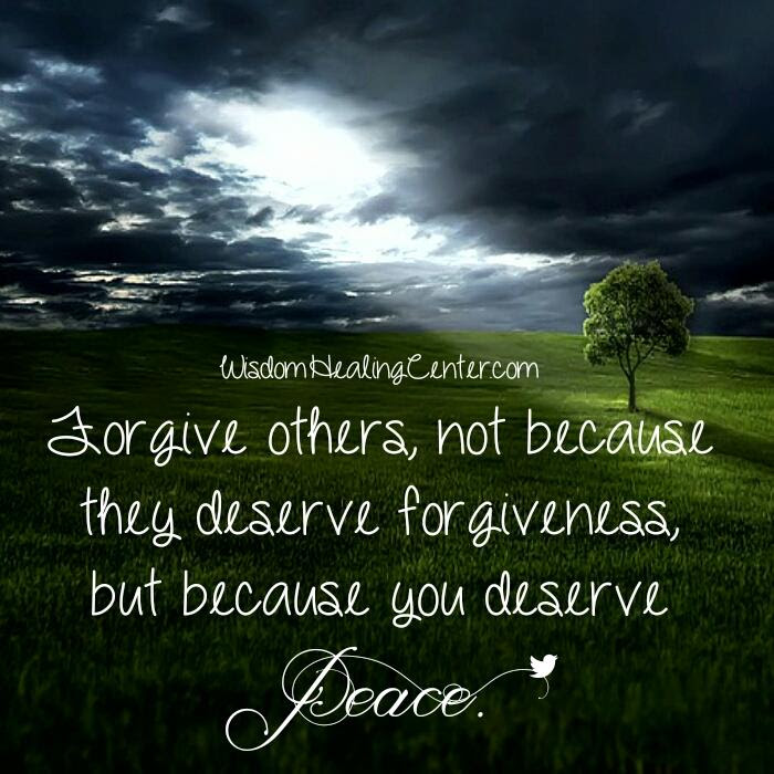 Forgive Others Not Because They Deserve Forgiveness Wisdom